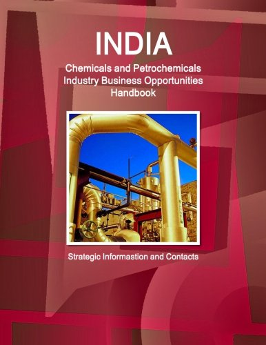 Business Contacts Handbook (India Chemicals and Petrochemicals Industry Business Opportunities Handbook - Strategic Informastion and Contacts)