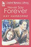 Never Say Forever, Kay Harborne, 1847827179