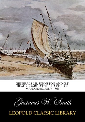 Download Generals J.E. Johnston and G.T. Beauregard at the battle of Manassas, July 1861 PDF