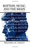 Rhythm, Music, and the Brain, Michael Thaut, 0415973708