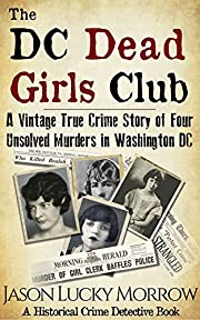 The DC Dead Girls Club: A Vintage True Crime Story of Four Unsolved Murders in Washington DC