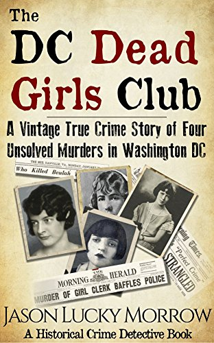 #freebooks – The DC Dead Girls Club: A Vintage True Crime Story of Four Unsolved Murders in Washington DC by Jason Lucky Morrow