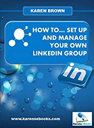 How to... set up and manage your own LinkedIn group (English Edition)