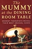 The Mummy at the Dining Room Table, Jeffrey A. Kottler and Jon Carlson, 0787965413