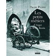 PETITS MÉTIERS (LES) : D'ATGET À WILLIS RONIS
