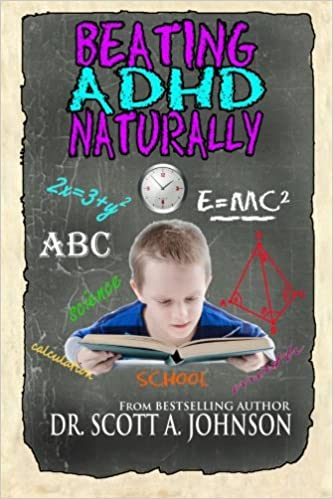 49fd89d903bc0 Beating ADHD Naturally: Dr. Scott A. Johnson: 9780996413978: Amazon ...