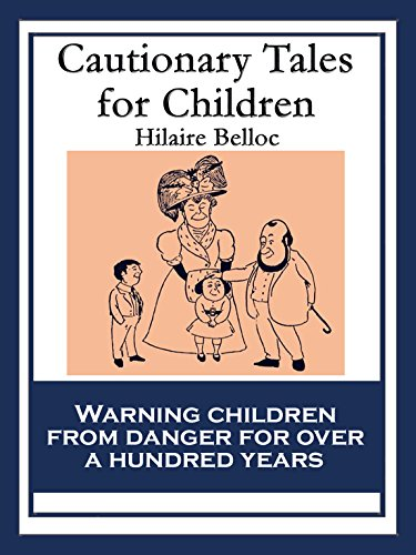 Cautionary Tales for Children: Also including: A Moral Alphabet; A Bad Child's Book of Beasts; More Beasts for Worse Children