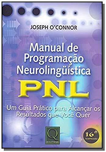 Manual de Programação Neurolingüística PNL: PNL - Um Guia Prático Para Alcançar os Resultados que Você Quer