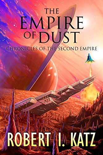 Book: The Empire of Dust - Chronicles of the Second Empire (The Chronicles of the Second Interstellar Empire of Mankind Book 3) by Robert I. Katz