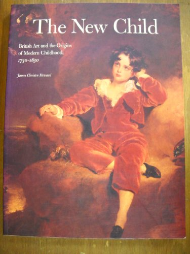 The New Child: British Art and the Origins of Modern Childhood, 1730-1830