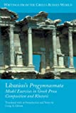 Libanius's Progymnasmata: Model Exercises in Greek Prose Composition and Rhetoric (Writings from the Greco-Roman World)
