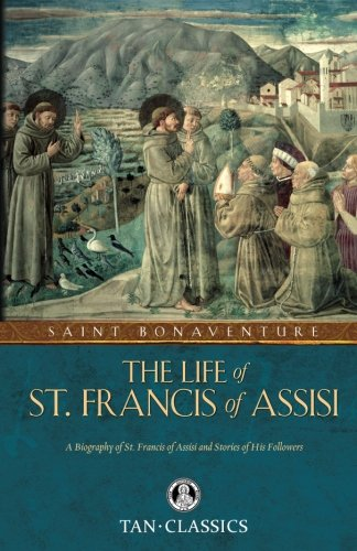 (The Life of St. Francis of Assisi (Tan Classics))