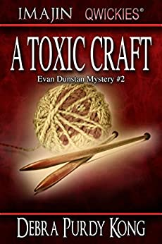 A Toxic Craft (Evan Dunstan Mystery Book 2) by [Kong, Debra Purdy]