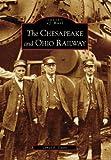 The Chesapeake and Ohio Railway, James E. Casto, 0738543349