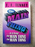 The Main Thing . . . Is to Keep the Main Thing the Main Thing, T. F. Tenney, 1567220134