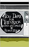 Too Dark for Television