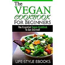 VEGAN: The VEGAN COOKBOOK For Beginners -The Essential Vegan Cookbook To Get Started!: (vegan, vegan cookbook, vegan recipes, vegan slow cooker, vegan diet)