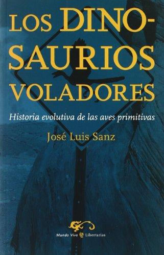 Descargar Libro Los Dinosaurios Voladores: Historia Evolutiva De Las Aves Primitivas José Luis Sanz García