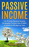 Passive Income: 15+ Proven Passive Income Strategies To Earn You $1000 A Month In 60 Days Or Less