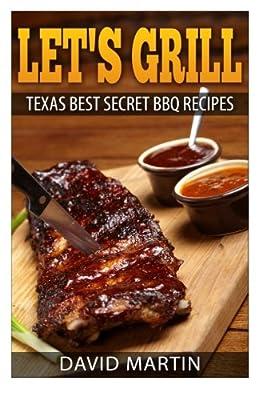 Let's Grill!: Texas' Best Secret BBQ Recipes (Volume 1)