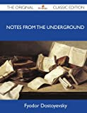 Notes from the Underground - the Original Classic Edition, Fyodor Dostoyevsky, 148614621X