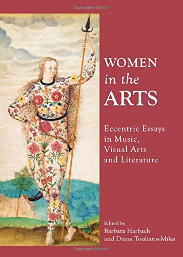 Women In The Arts: Eccentric Essays In Music, Visual Arts And Literature