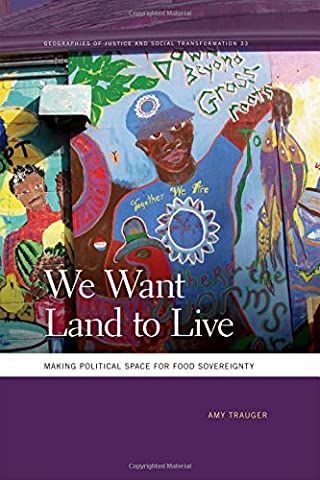 We Want Land to Live: Making Political Space for Food Sovereignty (Geographies of Justice and Social Transformation (Georgia Justice)