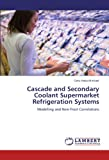 Cascade and Secondary Coolant Supermarket Refrigeration Systems, Getu Haile-Michael, 3845437162