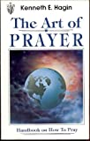 The Art of Prayer, Hagin, Kenneth E., 0892765151