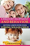 img - for Child Development And Behavior: Setting Limits with Your Strong-Willed Child, A Simple Guide To Eliminating Conflict by Sarah William (2014-04-09) book / textbook / text book