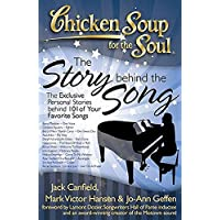 Chicken Soup for the Soul: The Story behind the Song: The Exclusive Personal Stories behind 101 of Your Favorite Songs