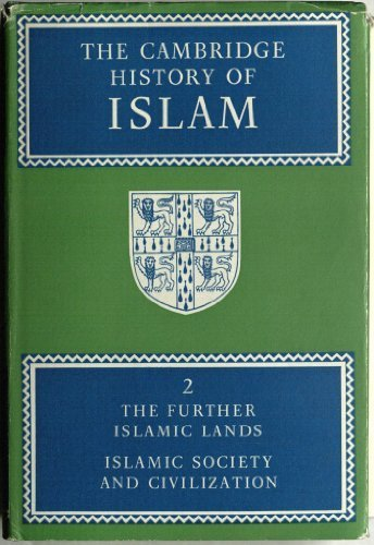 The Cambridge History of Islam, Vol. 2: The Further Islamic Lands, Islamic Society and Civilization (v. 2)