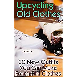 Upcycling Old Clothes: 30 New Outfits You Can Make From Old Clothes