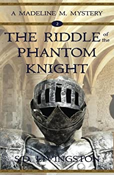 The Riddle of the Phantom Knight (Madeline Mysteries Book 2) by [Livingston, S.D.]
