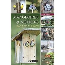 Mangeoires et nichoirs pour attirer les oiseaux (French Edition)