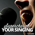 Supercharge Your Singing Hypnosis: Make the Most of Your Singing Voice, with Hypnosis | Hypnosis Live