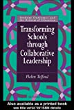 Transforming Schools Through Collaborative Leadership, Helen Telford, 0750705671