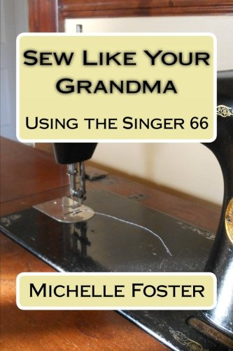 Sew Like Your Grandma: Using the Singer 66 (Sew Electric)