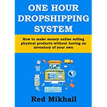 ONE HOUR DROPSHIPPING SYSTEM (EBAY & AMAZON) - Mid 2016 Edition: How to make money online selling physical products without having an inventory of your own (and for as low as $5)
