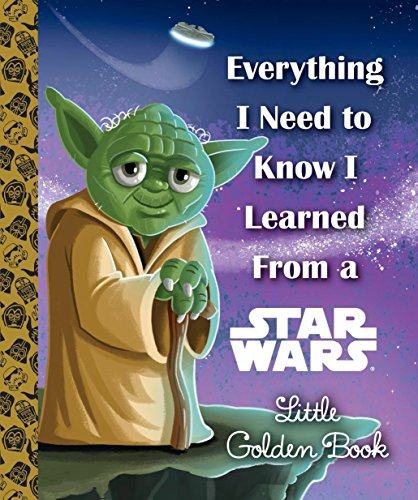 Everything I Need to Know I Learned From a Star Wars Little Golden Book (Star Wars) ()