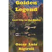 Golden Legend: Lost City in the Andes (Myths,legends and crime)