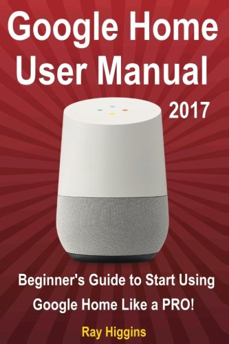 google-home-google-home-user-manual-beginners-guide-to-start-using-google-home-like-a-pro
