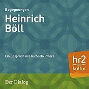 Heinrich Böll (Der Dialog): Ein Gespräch mit Michaela Pliters | Michaela Pilters