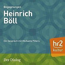 Heinrich Böll (Der Dialog): Ein Gespräch mit Michaela Pilters Radio/TV von Michaela Pilters Gesprochen von: Michaela Pilters, Heinrich Böll
