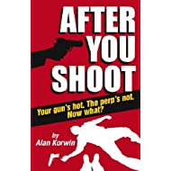After You Shoot: Your Gun's Hot. The Perp's Not. Now What?