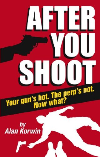 After You Shoot: Your Gun's Hot. The Perp's Not. Now What? pdf