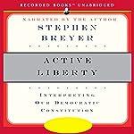 Active Liberty: Interpreting Our Democratic Constitution | Stephen Breyer