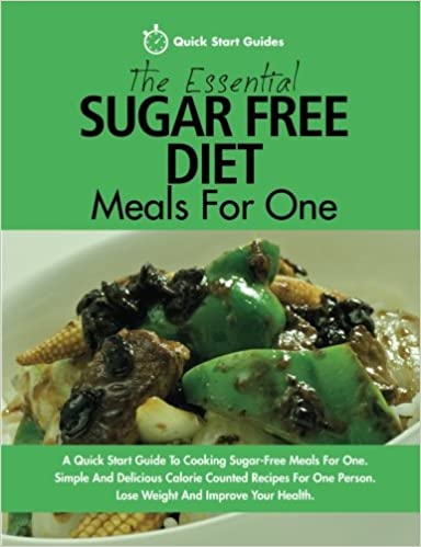The essential sugar free diet meals for one a quick start guide to the essential sugar free diet meals for one a quick start guide to cooking sugar free meals for one simple and delicious calorie counted recipes for one forumfinder Gallery