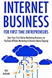 Internet Business for First Time Entrepreneurs: Start Your First Online Marketing Business via YouTube Affiliate Marketing & Domain Name Flipping