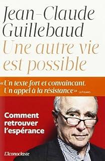 Une autre vie est possible : comment retrouver l'espérance, Guillebaud, Jean-Claude